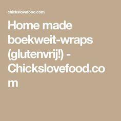 Home made boekweit-wraps (glutenvrij!) - Chickslovefood.com