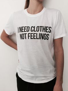 Welcome to Nalla shop :)  For sale we have these great i need clothes, not feelings t-shirts!   With a large range of colors and sizes - just select