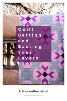 A free online class! All about what batting to use and have to baste your quilt top, batting, and backing layers together.