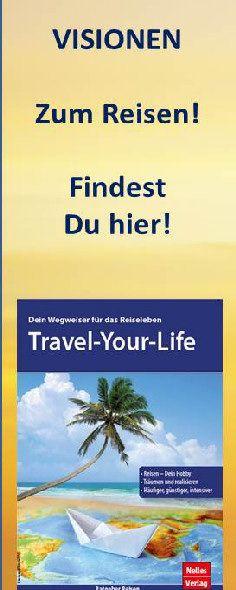 Für Dein Reisen und Reisehobby findest Du einen Masterplan in Travel-your-Life. Es entwickelt Visionen und Strategien, Dein Reiseleben erfolgreich und glücklich zu gestalten.
