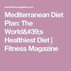 Mediterranean Diet Plan: The World's Healthiest Diet | Fitness Magazine