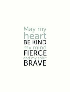 May you be kind fierce and brave