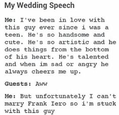 YES!!! can I please say this when I get married!? No? Well I'm still going to, and about 20 other band members including Gerard Way XD ♥