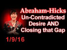 NEW Abraham-Hicks 2016 - Un-Contradicted Desire & Closing That Gap - YouTube