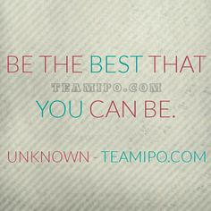 Be the best that you can be. – Origin Unknown
