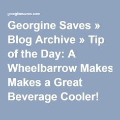 Georgine Saves » Blog Archive » Tip of the Day: A Wheelbarrow Makes a Great Beverage Cooler!