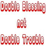 Double Blessing/ not trouble