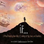 """""""If: A Mind-Bending New Way of Looking at Big Ideas and Numbers"""", David J Smith (illustrated by Steve Adams) 2014 Math Books, Science Books, Kid Books, Steve Adams, J Smith, David Smith, History Of Earth, Learner Profile, David J"""
