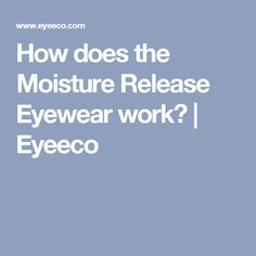 How does the Moisture Release Eyewear work? | Eyeeco