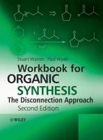 Workbook for organic synthesis : the disconnection approach / Stuart Warren and Paul Wyatt.- COC PB War