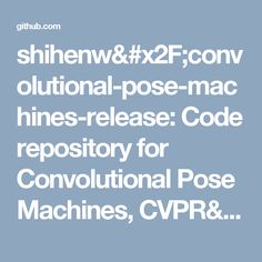 shihenw& Code repository for Convolutional Pose Machines, CVPR& Machine Learning, Coding, Poses, Figure Poses, Programming