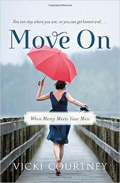 Move On: When Mercy Meets Your Mess: Vicki Courtney: 9780849964916: Amazon.com: Books