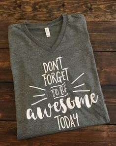 Dont Forget To Be Awesome Today T-Shirt Awesome TShirt Teacher Shirts Teacher T-Shirt Teacher Team Shirts Teacher V-Neck Shirt Tee - Fashionable T Shirt - Ideas of Fashionable T Shirt - Don't Forget To Be Awesome Today T-Shirt Awesome by MissyLuLus Team Shirts, Vinyl Shirts, Cool T Shirts, Creative Shirts, Casual Shirts, Teaching Shirts, Teaching Outfits, Sweat Shirt, Teacher Style