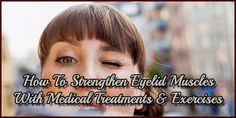 Learn the best effective ways to make weaker eyelid muscles stronger with the best eyelid exercises and medical treatments in just a week and get youthful eyelid skin. Medical Jokes, Medical Scrubs, Residency Medical, Eyelid Lift, Medical Brochure, Medical Mnemonics, Graves Disease, Medical Examination, Medical Coding