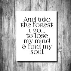 """And into the forest I go, to lose my mind & find my soul"" Quote Art… Soul Quotes, Art Quotes, Inspirational Quotes, Quote Art, Lose My Mind, Printable Wall Art, Encouragement, Mindfulness, Printables"