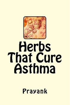 (I HOPE TO CURE MY ASTHMA, IN 2015, AS I THINK IT IS CONNECTED TO MY TUMMY ISSUES)   Get insights of herbs and some common food items that help you cure asthma.