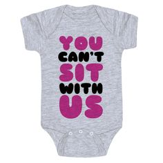 You Can't Sit With Us! Get in loser we're going shopping!  I really wanna lose 3 pounds. You're sure to get a candy gram just like Glenn Coco if your mean girl baby is sporting this design. Get a laugh out of a new mother at a baby shower when your give her this design with a parody quote from her favorite comedy movie. This design features hot pink and black text.