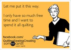 Quilting, Sewing, Creating: Nicely said. And drinking tea and reading. Quilting Quotes, Quilting Tips, Quilting Room, Jokes Quotes, Funny Quotes, Funny Phrases, Truth Quotes, Sewing Humor, Sewing Quotes