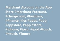 Merchant Account on the App Store #merchant #account, #charge.com, #business, #finance, #ios #apps, #app, #appstore, #app #store, #iphone, #ipad, #ipod #touch, #itouch, #itunes http://bank.nef2.com/merchant-account-on-the-app-store-merchant-account-charge-com-business-finance-ios-apps-app-appstore-app-store-iphone-ipad-ipod-touch-itouch-itunes/  # Merchant Account Open iTunes to buy and download apps. Description Increase your sales by accepting credit cards with your iPhone or iPod Touch…