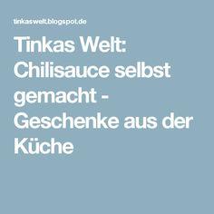 Tinkas Welt: Chilisauce selbst gemacht - Geschenke aus der Küche
