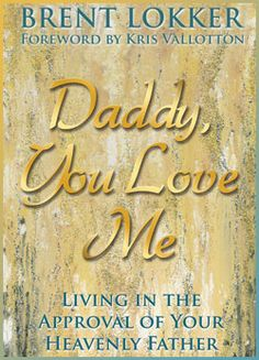 """""""Daddy You Love Me"""" by Brent Lokker"""