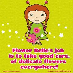 #Flower Belle's job is to take good care, of delicate flowers everywhere!