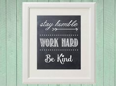 Stay Humble, Work Hard, Be Kind - Chalkboard Print - Wall Art - Printable by OwenandSally on Etsy