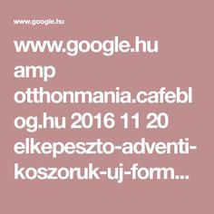 www.google.hu amp otthonmania.cafeblog.hu 2016 11 20 elkepeszto-adventi-koszoruk-uj-formaban amp