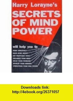 Harry Loraynes Secrets of Mind Power How to Organize and Develop the Hidden Powers of Your Mind Harry Lorayne ,   ,  , ASIN: B0007GR0X2 , tutorials , pdf , ebook , torrent , downloads , rapidshare , filesonic , hotfile , megaupload , fileserve