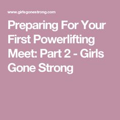 Preparing For Your First Powerlifting Meet: Part 2 - Girls Gone Strong