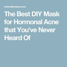 The Best DIY Mask for Hormonal Acne that You've Never Heard Of