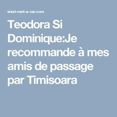 Teodora Si Dominique:Je recommande à mes amis de passage par Timisoara Dominique, Car, Automobile, Autos, Cars