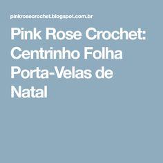 Pink Rose Crochet: Centrinho Folha Porta-Velas de Natal