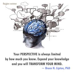 Bruce Lipton quote: your perspective is always limited by how much you know. Expand your knowledge and you will transform your mind.