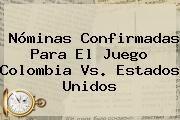 http://tecnoautos.com/wp-content/uploads/imagenes/tendencias/thumbs/nominas-confirmadas-para-el-juego-colombia-vs-estados-unidos.jpg Colombia vs Estados Unidos. Nóminas confirmadas para el juego Colombia Vs. Estados Unidos, Enlaces, Imágenes, Videos y Tweets - http://tecnoautos.com/actualidad/colombia-vs-estados-unidos-nominas-confirmadas-para-el-juego-colombia-vs-estados-unidos/