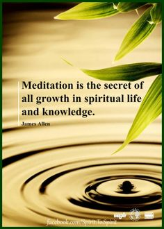 Meditation is the secret of all growth in spiritual life and knowledge.  #quote