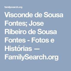 Visconde de Sousa Fontes; Jose Ribeiro de Sousa Fontes - Fotos e Histórias — FamilySearch.org