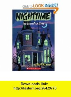 Nighttime Too Scared To Sleep (9780545124775) Todd Strasser , ISBN-10: 0545124778  , ISBN-13: 978-0545124775 ,  , tutorials , pdf , ebook , torrent , downloads , rapidshare , filesonic , hotfile , megaupload , fileserve