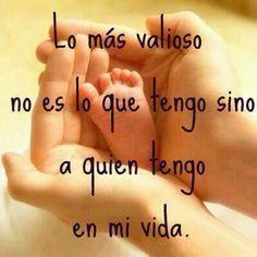 Lo mas valioso no es lo que tengo sino a quien tengo en mi vida. (What is most treasured is not what I have, but what who I have in my life.)