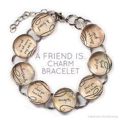 A Friend Is - Glass Charm Friendship Bracelet by ScriptCharms.  A friend is one that knows you as you are, understands where you have been, accepts what you have become and still, gently allows you to grow. ScriptCharms.com