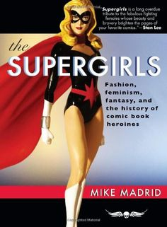 Download free The Supergirls: Fashion Feminism Fantasy and the History of Comic Book Heroines pdf