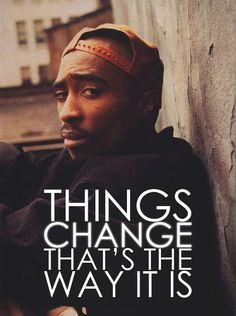 Things change. Wise man 2Pac was...
