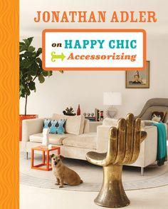 Jonathan Adler on Happy Chic: Accessorizing by Jonathan Adler {Good Reads}