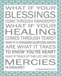What if your blessings come through raindrops? What if your healing comes through tears? What if a thousand sleepless nights are what it takes to know you're near? What if trials of this life are your mercies in disguise?