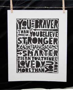You are Braver than you Believe TYPOGRAPHY POSTER Handmade Letterpress  Black and White. $62.00, via Etsy.