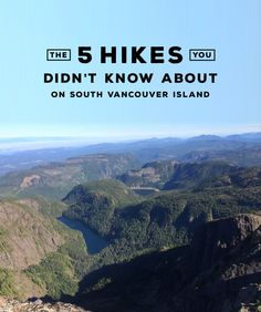 check out these five incredible hikes in south vancouver island, british columbia.