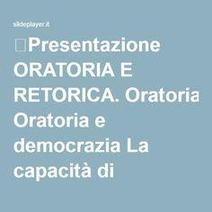 ⚡Presentazione ORATORIA E RETORICA. Oratoria e democrazia La capacità di suggestione propria della parola è nota ai Greci fin da Omero (aedi, discorsi degli eroi), ma.