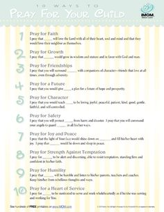 10 ways to pray for your child. I especially like a comment someone gave...11th prayer about finding a Godly spouse