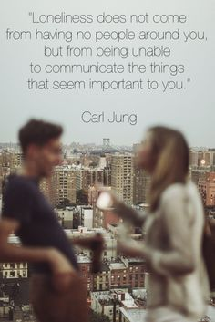 Loneliness ... This is so true. Communication is essential  for happiness in every relationship.