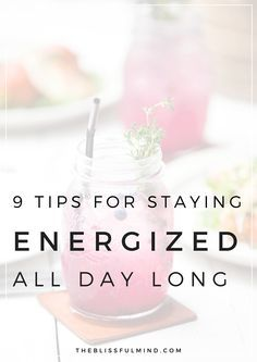 Feeling tired in the morning and sluggish in the afternoon? Try these 9 simple tips for staying energized all day long! | www.theblissfulmind.com